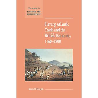 Slavery Atlantic Trade and the British Economy 1660 1800 by Morgan & Kenneth