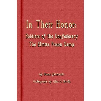 In Their Honor  Soldiers of the Confederacy  The Elmira Prison Camp by Janowski & Diane