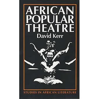 African Popular Theatre From Precolonial Times to the Present Day by Kerr & David