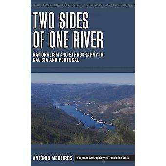 Two Sides of One River Nationalism and Ethnography in Galicia and Portugal by Medeiros & Antaonio