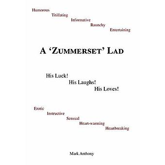 A Zummerset Lad. His Luck His Laughs His Loves by Anthony & Mark
