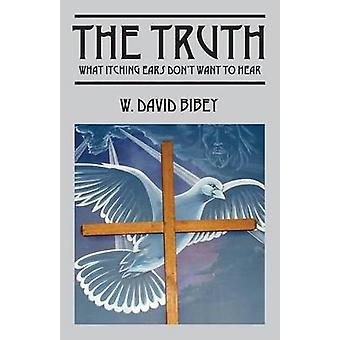 The Truth What Itching Ears Dont Want To Hear by Bibey & W. David