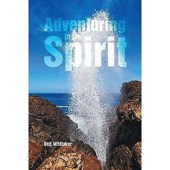 Adventuring in the Spirit by Whitaker & Bob