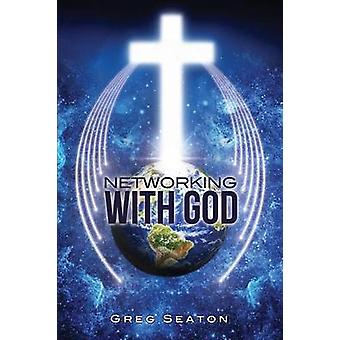 Networking With God by Seaton & Greg