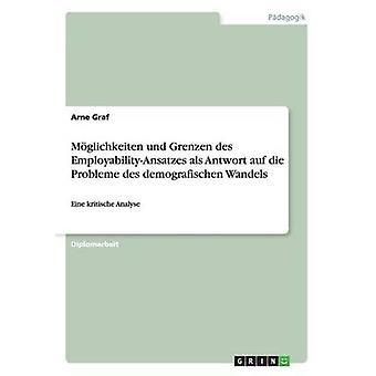 Der EmployabilityAnsatz Antwort Auf Die Probleme Des Demografischen Wandels. Moglichkeiten Und Grenzen by Graf & Arne