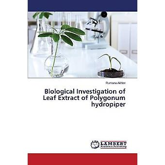 Biological Investigation of Leaf Extract of Polygonum Hydropiper by Akhter Rumana