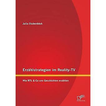 Erzahlstrategien Im RealityTV Wie Rtl  Co Uns Geschichten Erzahlen by Stubenbock & Julia
