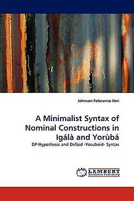 A Minimalist Syntax of Nominal Constructions in Igl and Yorb by Ilori & Johnson Folocourirso
