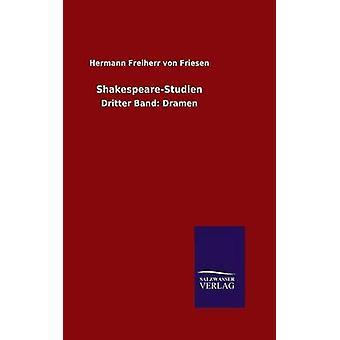 ShakespeareStudien door Friesen & Hermann Freiherr von