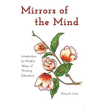 Mirrors of the Mind  Introduction to Mindful Ways of Thinking Education by Norijuki Inoue
