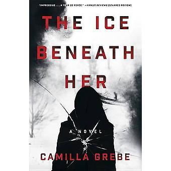 The Ice Beneath Her by Camilla Grebe - Elizabeth Clark Wessel - 97804