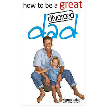How to be a Great Divorced Dad - Dads Can be Great Mothers Too If They