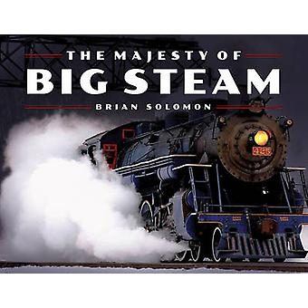 The Majesty of Big Steam by Brian Solomon - 9780760348925 Book