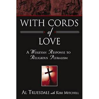With Cords of Love - A Wesleyan Response to Religious Pluralism by Al