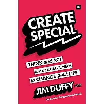 Create Special - Think and Act Like an Entrepreneur to Change Your Lif