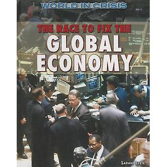 The Race to Fix the Global Economy by Sarah Levete - 9781477778449 Bo