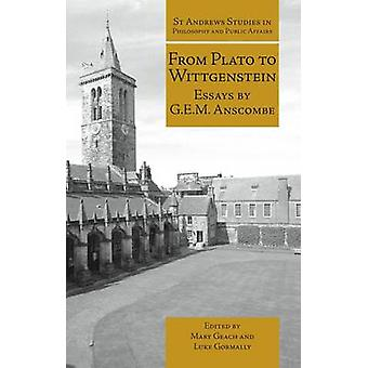 From Plato to Wittgenstein - Essays by G. E. M. Anscombe by G. E. M. A