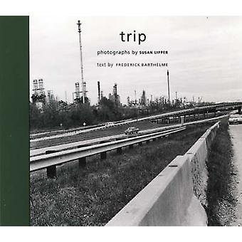 Trip by Susan Lipper - Susan Lipper - Frederick Barthelme - Matthew D