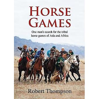 Horse Games - One Man's Search for the Tribal Horse Games of Asia and