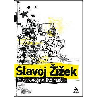 Interrogating the Real by Slavoj Zizek & Rex Butler & Scott Stephens