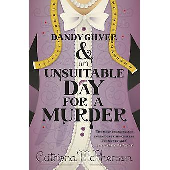Dandy Gilver und eine ungeeignete Tag für einen Mord von Catriona McPherson