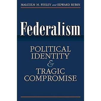 Federalism - Political Identity and Tragic Compromise by Malcolm M. Fe