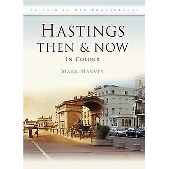 Hastings Then & Now by Mark Harvey - 9780752462080 Book
