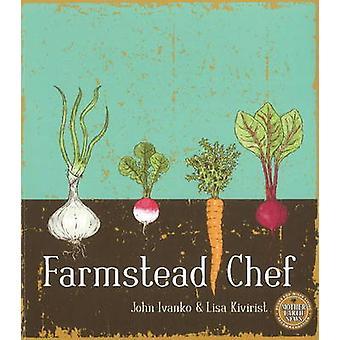 Farmstead Chef by John D. Ivanko - Lisa Kivirist - 9780865717039 Book