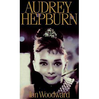 Audrey Hepburn - Fair Lady of the Screen by Ian Woodward - 97808636974