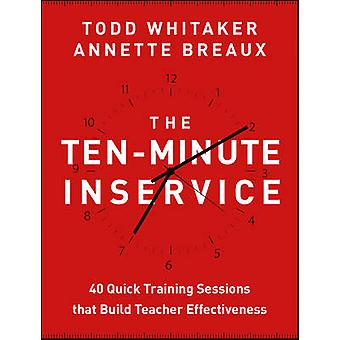 The Ten-Minute Inservice - 40 Quick Training Sessions That Build Teach