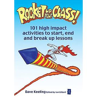 Rocket Up Your Class! - 101 High Impact Activities to Start - End and