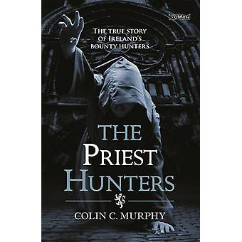 Les chasseurs de prêtre - la véritable histoire de l'Irlande chasseurs de primes par Col