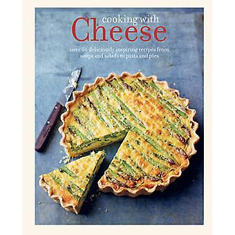 Cooking with Cheese - 80 Deliciously Inspiring Recipes from Soups and