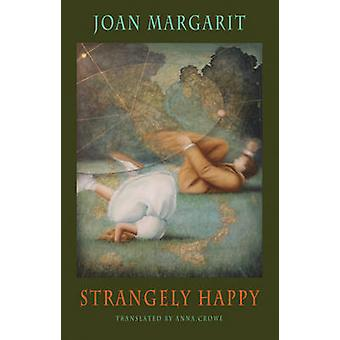 Strangely Happy by Joan Margarit - Anna Crowe - 9781852248932 Book