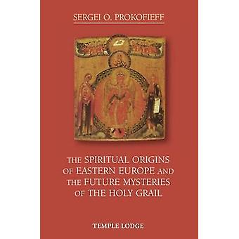 The Spiritual Origins of Eastern Europe and the Future Mysteries of t