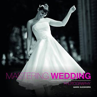 Mastering Wedding Photography by Mark Cleghorn - 9781907708534 Book