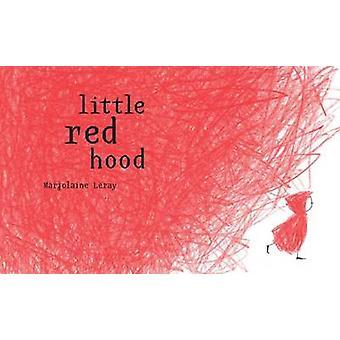 Little Red Hood by Marjolaine Leray - Sarah Ardizzone - 9781907912009