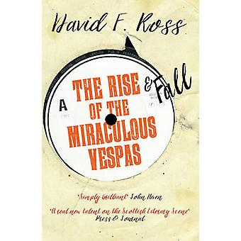 The Rise & Fall of the Miraculous Vespas by David F. Ross - 978191063