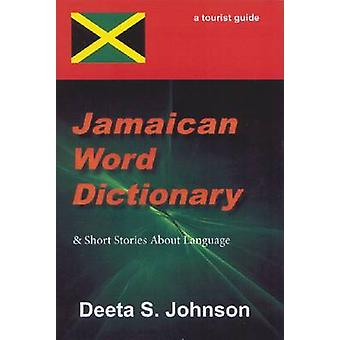 Jamaican Word Dictionary - & Short Stories About Language by Deeta S.