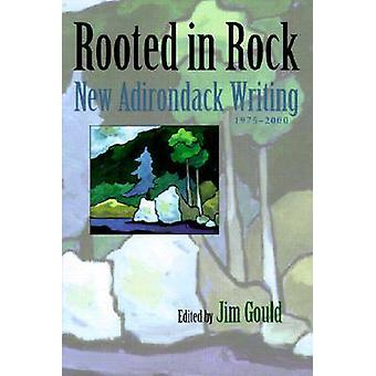 Rooted in Rock - New Adirondack Writing - 1980-2000 by Jim Gould - Ric