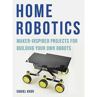 Home Robotics - 15 Great Maker-Inspired Projects by Daniel Knox - 9781