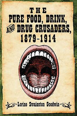 The Pure Food - Drink and Drug Crusaders - 1879-1914 (nouveau edition) by