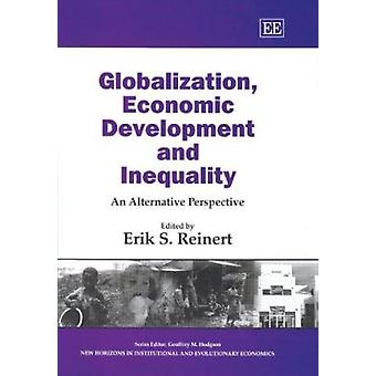 Globalization - Economic Development and Inequality - An Alternative P