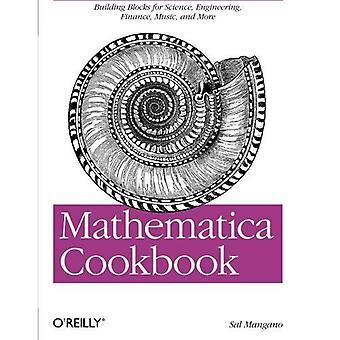 Mathematica Cookbook: Building Blocks for Science, ingénierie, Finance, musique et livres (plus de la cuisine