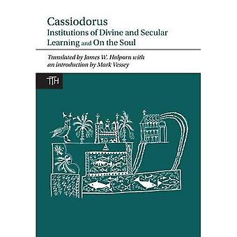 Cassiodorus: Institutions of Divine and Secular Learning and on the Soul (Translated Texts for Historians)