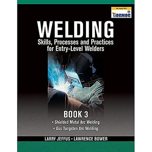 Welding Skills, Processes and Practices for Entry-Level Welders  Bk. 3