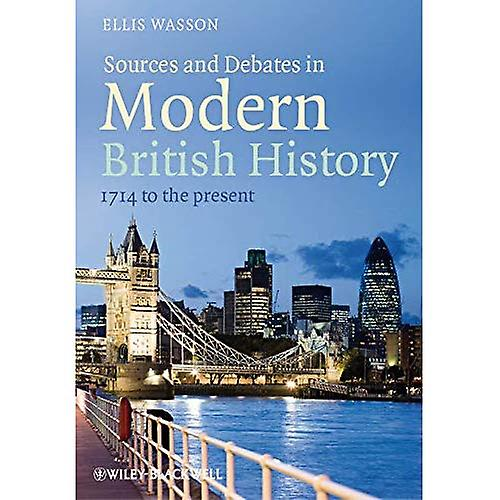 Sources and Debates in Modern British History  1714 to the Present