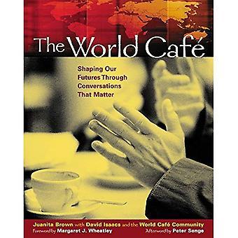 Den värld Cafe: Forma vår framtid genom samtal som spelar roll