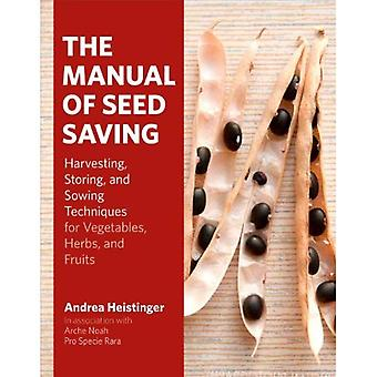 The Manual of Seed-Saving: Harvesting, Storing and Sowing Techniques for Vegetables, Herbs and Fruits