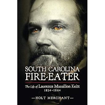 South Carolina Fire-Eater: The Life of Laurence Massillon Keitt, 1824-1864